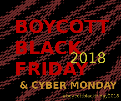 #boycottblackfriday2018 (and cyber monday)