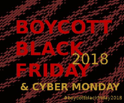 #boycottblackfriday2018 (and cyber monday)